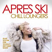 Apres Ski Chill Loungers (Deluxe Selection from the World's Most Famous Resorts) by Various Artists