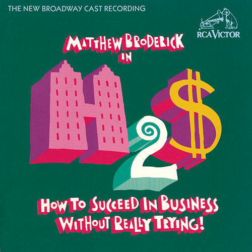 How To Succeed In Business Without Really Trying! by Frank Loesser