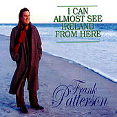 I Can Almost See Ireland From Here by Frank Patterson