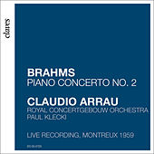 Brahms: Piano Concerto No. 2 in B-Flat Major, Op. 83 (Live Recording, Montreux 1969) von Claudio Arrau