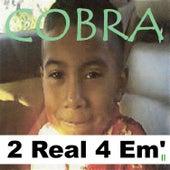2 Real 4 Em' II by Cobra