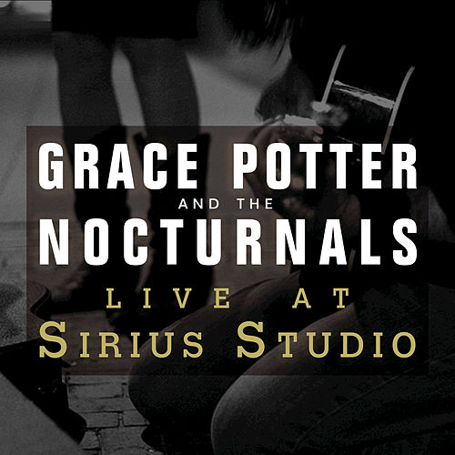 Live At Sirius Studios, NYC by Grace Potter And The Nocturnals