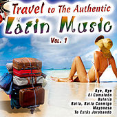 Travel to the Authentic Latin Music Vol. 1 by Various Artists