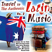 Travel to the Authentic Latin Music Vol. 2 by Various Artists