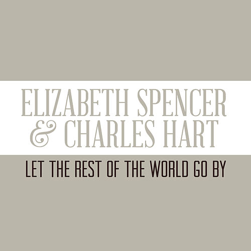 Let the Rest of the World Go By by Charles Hart