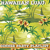 Dinner Party Playlist: Hawaiian Luau Hits by Various Artists
