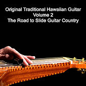 Original Traditional Hawaiian Guitar, Vol. 2 - The Road to Slide Guitar Country by Various Artists