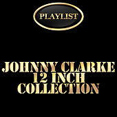 Johnny Clarke 12 Inch Collection Playlist by Various Artists