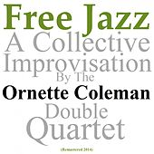 Free Jazz: A Collective Improvisation (Remastered 2014) by Ornette Coleman