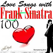 100 Love Songs With Frank Sinatra (Remastering 2015) by Frank Sinatra