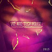 We Are Tech House 2015 (Top 70 For the Love of Dance Platinum Dj Club Formentera, Miami, Ibiza, New York, Rimini, Paris, Amsterdam, Barcelona, Berlin, Mykonos, Belgrado, Havana Hits) von Various Artists