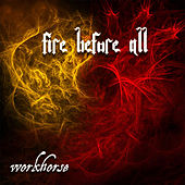 Fire Before All by Workhorse
