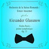 Orchestre de la Suisse Romande / Ernest Ansermet spielen: Alexander Glasunow: Stenka Rasin - poème symphonique, Op. 13 de Orchestre de la Suisse Romande