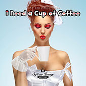 I Need a Cup of Coffee - Sexy Chillout Vibes by Various Artists