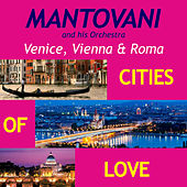 Venice, Vienna & Roma, Cities of Love by Various Artists