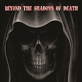 Beyond the Shadows of Death by Various Artists