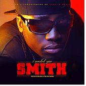I Needed You (feat. Princess) by Smith
