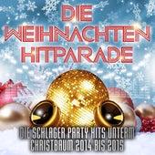 Die Weihnachten Hitparade – Die Schlager Party Hits unterm Christbaum 2014 bis 2015 de Various Artists