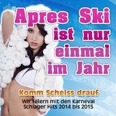 Apres Ski ist nur einmal im Jahr - Komm Scheiss drauf - Wir feiern mit den Karneval Schlager Hits 2014 bis 2015 de Various Artists