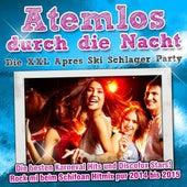 Atemlos durch die Nacht - Die XXL Apres Ski Schlager Party  - Die besten Karneval Hits und Discofox Stars - Rock mi beim Schifoan Hitmix pur 2014 bis 2015 de Various Artists