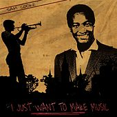 I Just Want to Make Music by Sam Cooke