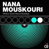 What's Good About Goodbye von Nana Mouskouri