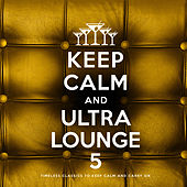Keep Calm and Ultra Lounge 5 de Various Artists