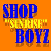Sunrise by Shop Boyz