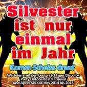 Silvester ist nur einmal im Jahr - Komm Scheiss drauf (Wir feiern mit den besten Schlager Discofox Party Oktoberfest Karneval und Apres Ski XXL Hits 2014 bis 2015) de Various Artists