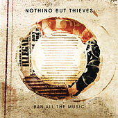 Ban All the Music von Nothing But Thieves
