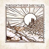 Through the Deep, Dark Valley by The Oh Hellos
