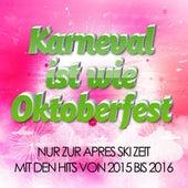 Karneval ist wie Oktoberfest - Nur zur Après Ski Zeit mit den Hits von 2015 bis 2016 de Various Artists