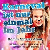 Karneval ist nur einmal im Jahr - Komm Scheiss drauf - Wir feiern mit den Party Apres Ski Schlager Hits 2015 bis 2016 de Various Artists