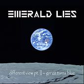 Different View, Pt. 2 (Green Turns Blue) by Emerald Lies