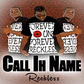 Call Ih Name by Reckless
