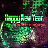 Happy New Year Dance Playlist (60 Songs Every DJ Should Have in Their New Year's Eve Playlist) von Various Artists