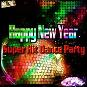 Happy New Year Super Hit Dance Party (80 Dance Hits the Perfect New Year's Eve Playlist) von Various Artists