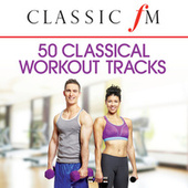 50 Classical Workout Tracks (By Classic FM) by Various Artists