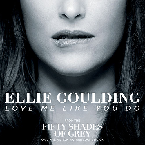 Love Me Like You Do (From 'Fifty Shades Of Grey') by Ellie Goulding