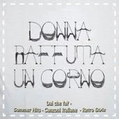 Dai che fa? Donna baffuta un corno (Summer Hits, canzoni italiane, retro style) by Various Artists