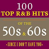 Since I Don't Have You: 100 Top R&B Hits of the 50s & 60s de Various Artists