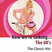 Now We're Talking... The 60's (The Classic Hits) di Various Artists