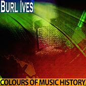 Colours of Music History (Remastered) by Burl Ives
