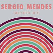 Sergio Mendes: Greatest Hits by Sergio Mendes