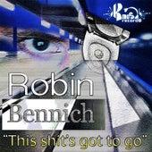 This Shit's Got to Go by Robin Bennich