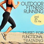 Outdoor Fitness Running (Music for Functional Training) by Various Artists