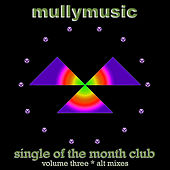 Single of the Month Club, Vol. Three (Alt Mixes) by Mullymusic