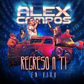 Regreso a Ti en Vivo de Alex Campos