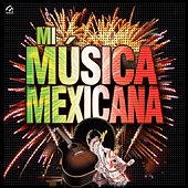 Mi Musica Mexicana by Various Artists