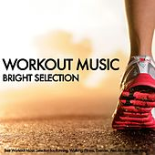 Workout Music: Bright Selection (Best Workout Music Selection for Running, Walking, Fitness, Exercise, Aerobics and Lose Weight) by Various Artists